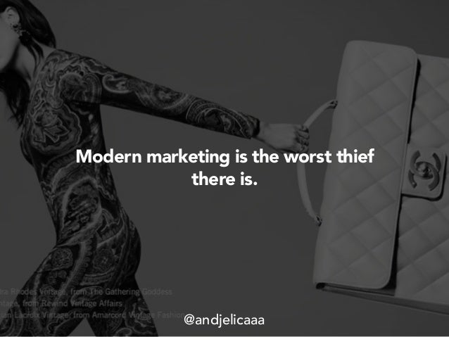 Modern marketing is the worst thief there is. @andjelicaaa