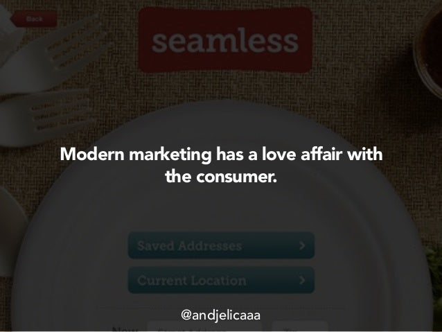Modern marketing has a love affair with the consumer. @andjelicaaa