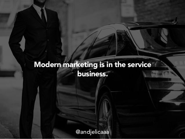 Modern marketing is in the service business. Modern marketing is in the service business. @andjelicaaa