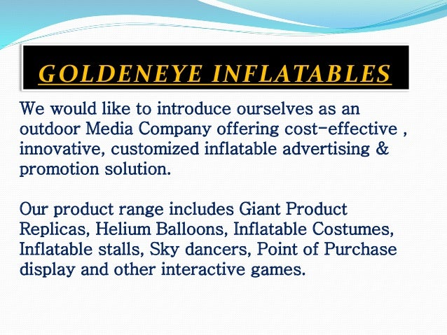 We would like to introduce ourselves as an outdoor Media Company offering cost-effective , innovative, customized inflatab...