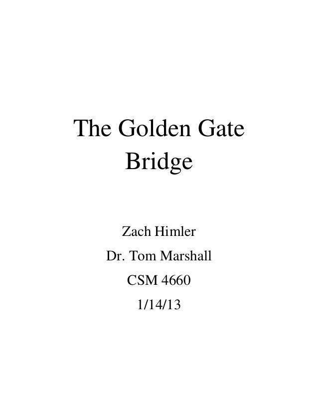 The Golden Gate Bridge Zach Himler Dr. Tom Marshall CSM 4660 1/14/13