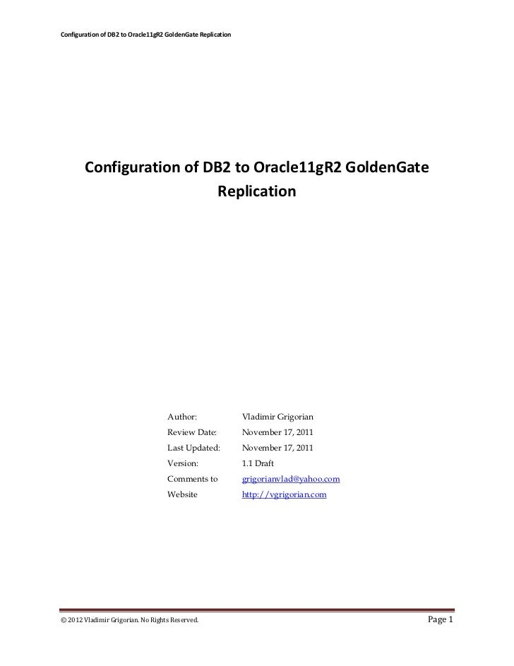 Configuration of DB2 to Oracle11gR2 GoldenGate Replication        Configuration of DB2 to Oracle11gR2 GoldenGate          ...