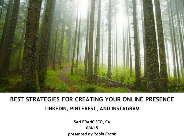 BEST STRATEGIES FOR CREATING YOUR ONLINE PRESENCE LINKEDIN, PINTEREST, AND INSTAGRAM SAN FRANCISCO, CA 6/4/15 presented by...