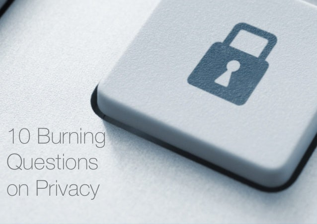 10 Burning Questions on Privacy