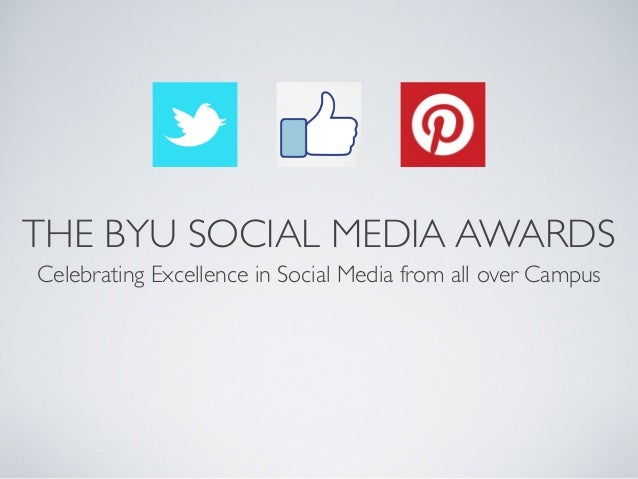 THE BYU SOCIAL MEDIA AWARDS Celebrating Excellence in Social Media from all over Campus