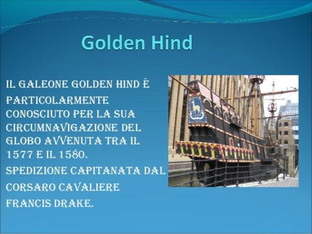 il galeone golden hind è particolarmente conosciuto per la sua circumnavigazione del globo avvenuta tra il 1577 e il 1580....