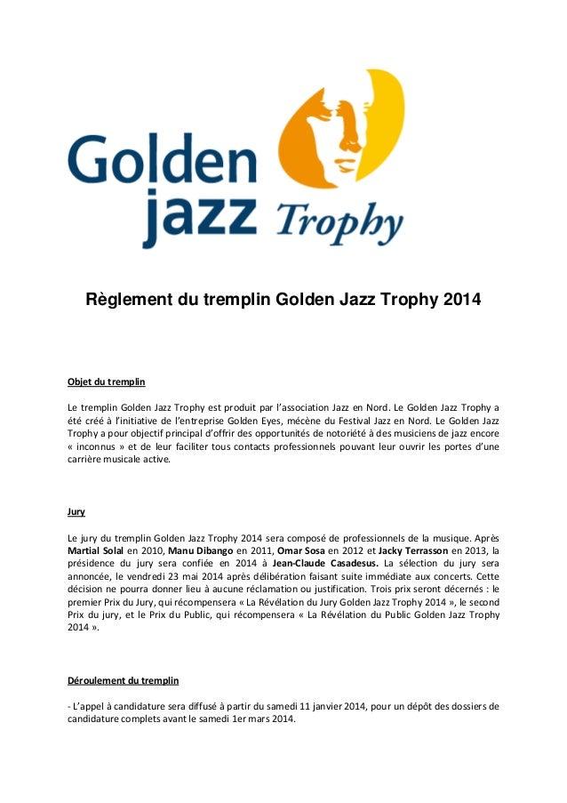 Règlement du tremplin Golden Jazz Trophy 2014  Objet du tremplin Le tremplin Golden Jazz Trophy est produit par l'associat...