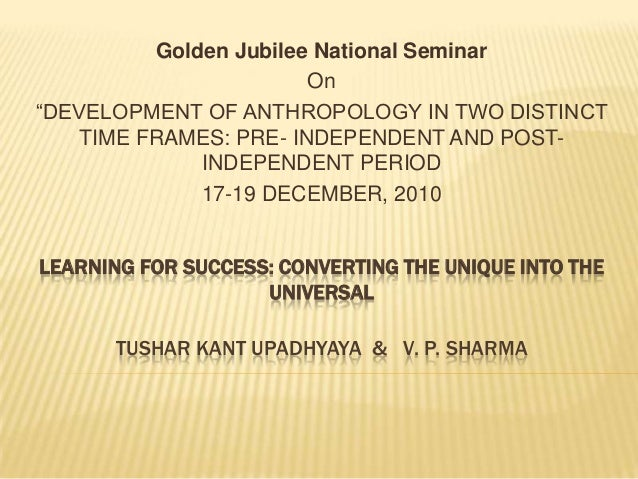 LEARNING FOR SUCCESS: CONVERTING THE UNIQUE INTO THE UNIVERSAL TUSHAR KANT UPADHYAYA & V. P. SHARMA Golden Jubilee Nationa...