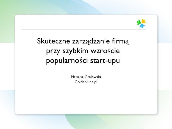 Skuteczne zarządzanie firmą przy szybkim wzroście popularności start-upu Mariusz Gralewski GoldenLine.pl