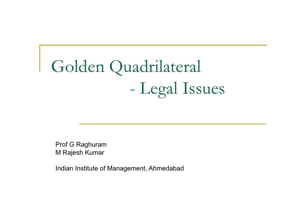 Golden Quadrilateral          - Legal Issues  Prof G Raghuram M Rajesh Kumar  Indian Institute of Management, Ahmedabad