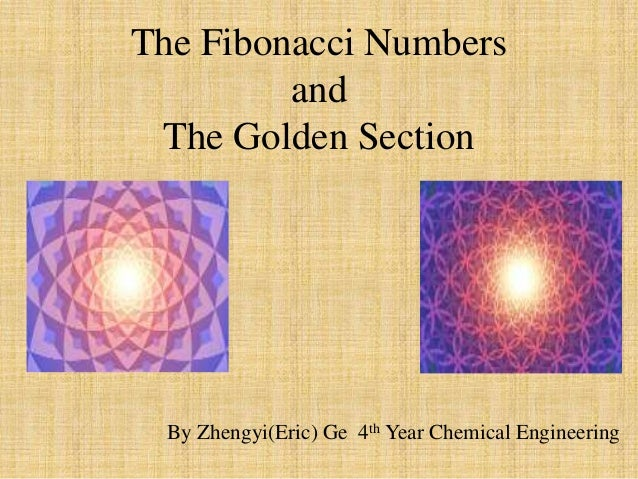 The Fibonacci Numbers and The Golden Section  By Zhengyi(Eric) Ge 4th Year Chemical Engineering