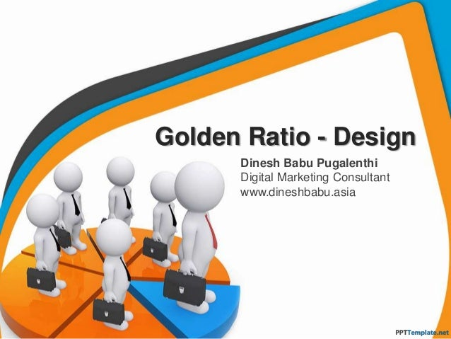 Golden Ratio - Design Dinesh Babu Pugalenthi Digital Marketing Consultant www.dineshbabu.asia