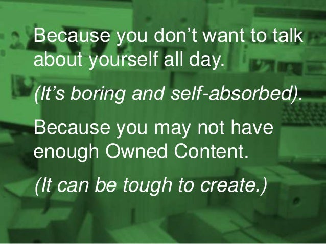 Because you don't want to talk about yourself all day. (It's boring and self-absorbed). Because you may not have enough Ow...