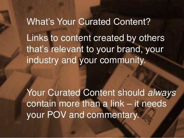 What's Your Curated Content? Links to content created by others that's relevant to your brand, your industry and your comm...