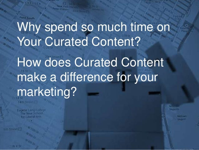 Why spend so much time on Your Curated Content? How does Curated Content make a difference for your marketing?