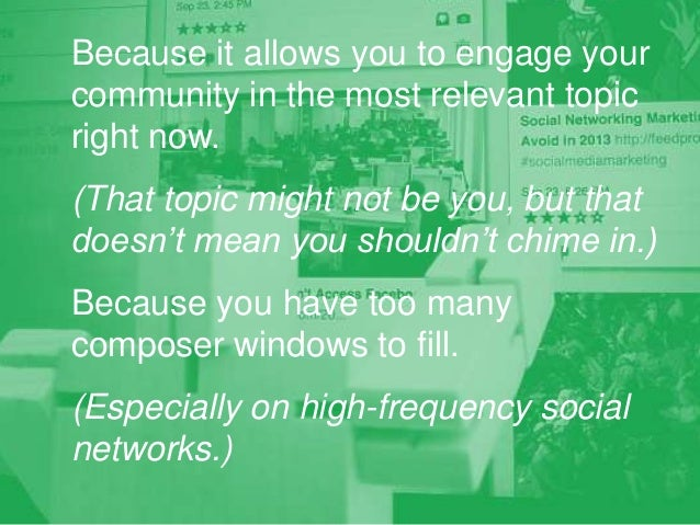 Because it allows you to engage your community in the most relevant topic right now. (That topic might not be you, but tha...