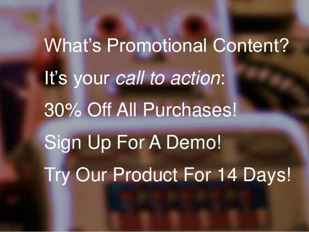 What's Promotional Content? It's your call to action: 30% Off All Purchases!  Sign Up For A Demo! Try Our Product For 14 D...