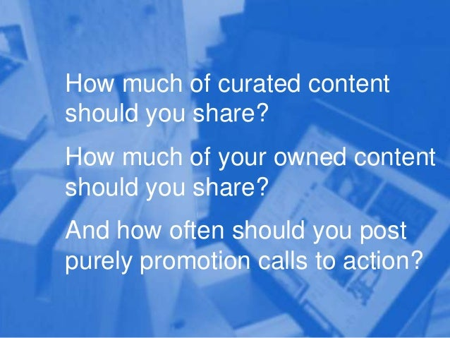 How much of curated content should you share?  How much of your owned content should you share? And how often should you p...
