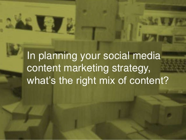 In planning your social media content marketing strategy, what's the right mix of content?