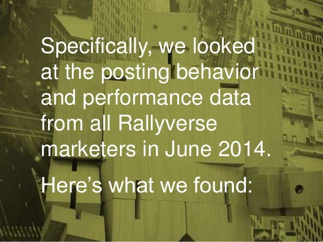 Specifically, we looked at the posting behavior and performance data from all Rallyverse marketers in June 2014. Here's wh...
