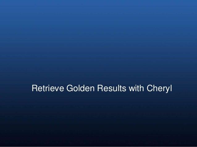 Retrieve Golden Results with Cheryl