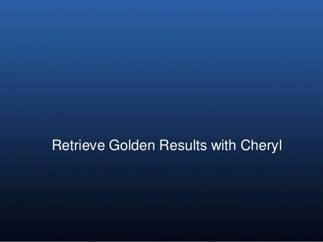 Retrieve Golden Results with Cheryl