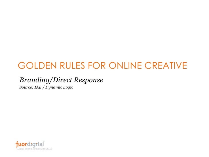 GOLDEN RULES FOR ONLINE CREATIVE Branding/Direct Response Source: IAB / Dynamic Logic