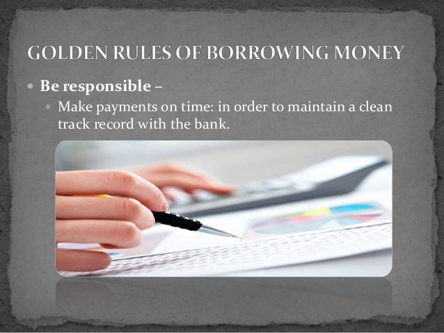 Golden rules of borrowing money Borrowing money to build a house