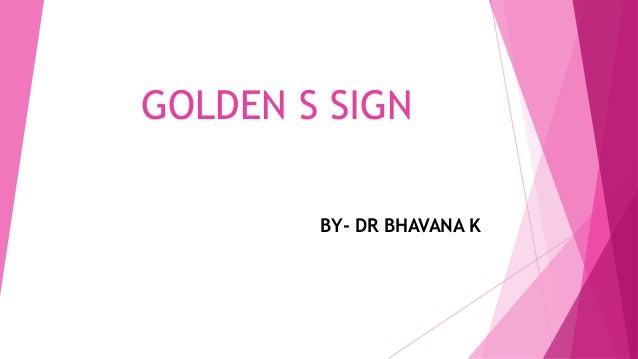 GOLDEN S SIGN BY- DR BHAVANA K