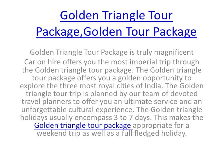 Golden Triangle Tour Package,Golden Tour Package<br />Golden Triangle Tour Package is truly magnificent <br />Car on hire ...