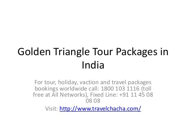 Golden Triangle Tour Packages inIndiaFor tour, holiday, vaction and travel packagesbookings worldwide call: 1800 103 1116 ...