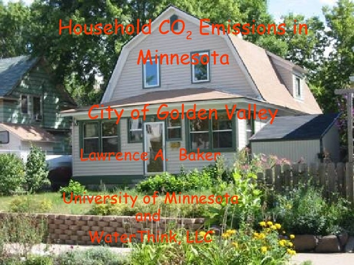 Household CO2 Emissions in          Minnesota     City of Golden Valley    Lawrence A. Baker  University of Minnesota     ...