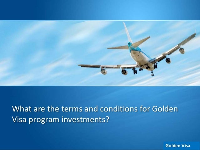 What are the terms and conditions for Golden Visa program investments? Golden Visa
