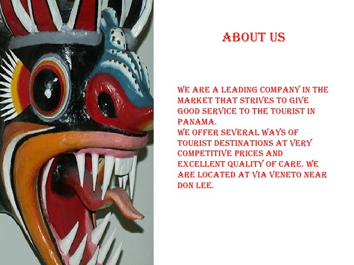 aBOUT USWe are a leaDIng cOMpany In THeMarkeT THaT STrIveS TO gIvegOOD ServIce TO THe TOUrIST InpanaMa.We OFFer Several Wa...