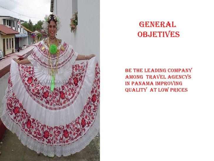 general    OBJeTIveSBe THe leaDIng cOMpanyaMOng Travel agencySIn panaMa IMprOvIngQUalITy aT lOW prIceS
