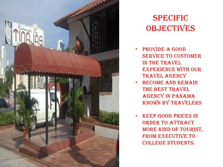 SpecIFIc   OBJecTIveS• prOvIDe a gOOD  ServIce TO cUSTOMer  In THe Travel  experIence WITH OUr  Travel agency• BecOMe anD ...