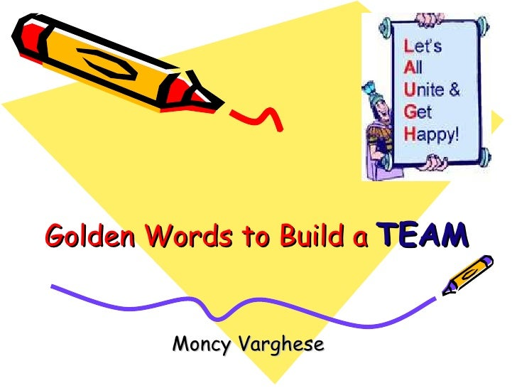 Golden Words to Build a TEAM        Moncy Varghese