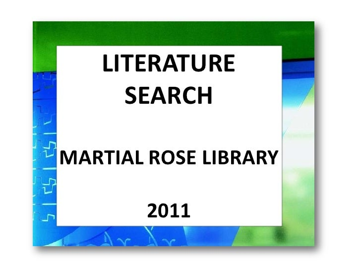 LITERATURE SEARCH<br />MARTIAL ROSE LIBRARY<br />2011<br />