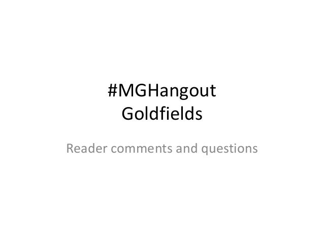 #MGHangout Goldfields Reader comments and questions