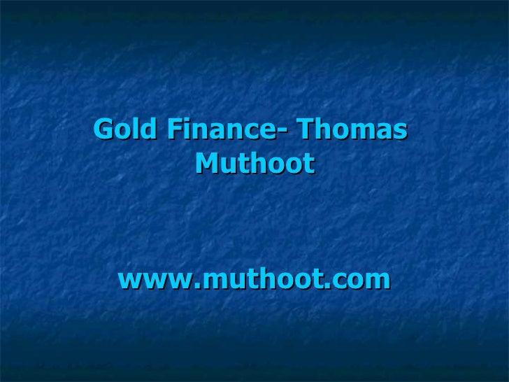 Gold Finance- Thomas  Muthoot www.muthoot.com