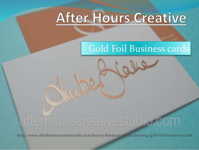 Gold Foil Business cards http://www.afterhourscreativestudio.com/luxury-business-cards/printing/gold-foil-business-cards
