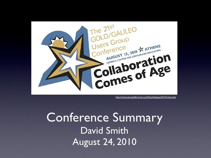 http://www.georgialibraries.org/lib/gold/ggugc2010/index.php     Conference Summary      David Smith     August 24, 2010