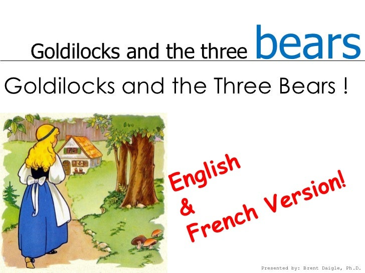 Goldilocks and the three   bearsGoldilocks and the Three Bears !                             Presented by: Brent Daigle, P...