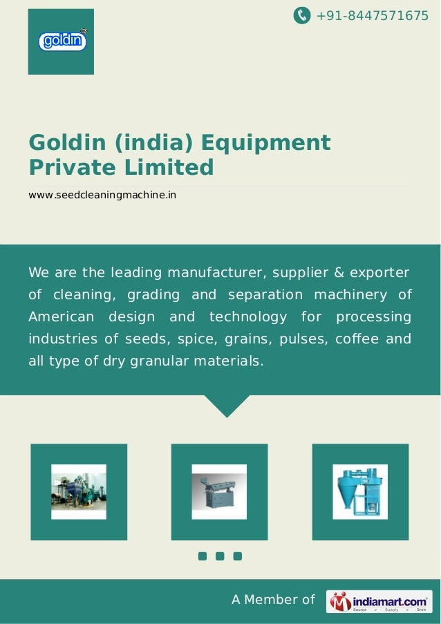 +91-8447571675 A Member of Goldin (india) Equipment Private Limited www.seedcleaningmachine.in We are the leading manufact...