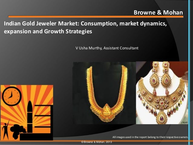 Browne & MohanIndian Gold Jeweler Market: Consumption, market dynamics,expansion and Growth Strategies                    ...