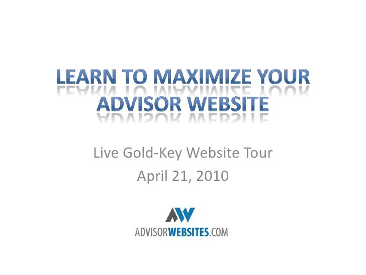 Learn to Maximize your Advisor Website<br />Live Gold-Key Website Tour<br />April 21, 2010<br />