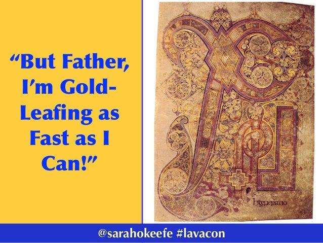 """""""ButFather, I'mGold- Leafingas FastasI Can!"""" @sarahokeefe #lavacon"""