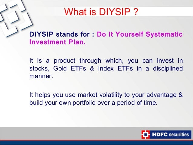 Hdfcsec learning series gold etfs 13 what is diysip diysip stands for do it yourself systematicinvestment plan solutioingenieria Images