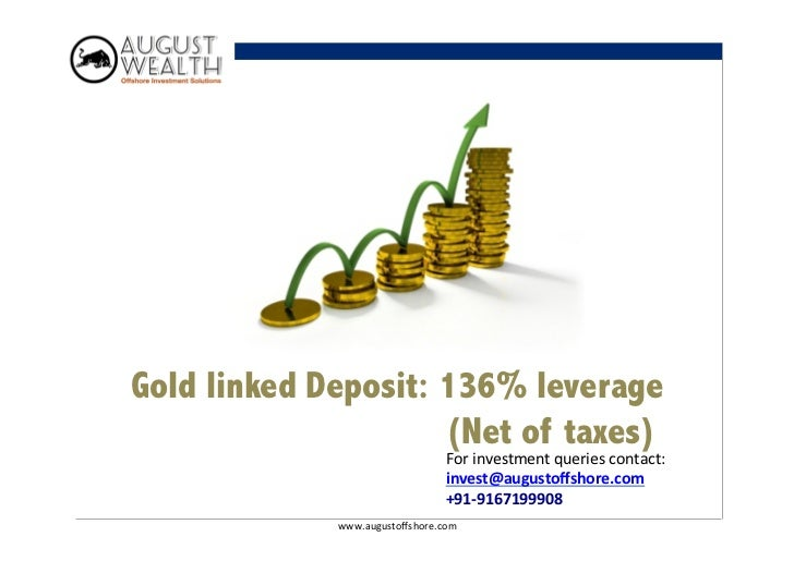 Gold linked Deposit: 136% leverage                     (Net of taxes)                                   For investment ...