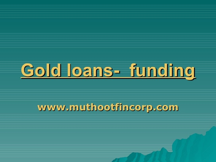 Gold loans-  funding www.muthootfincorp.com